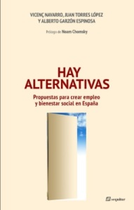 Hay alternativas. Nuevo libro de Vicenç Navarro, Juan Torres y Alberto Garzón con prólogo de Noam Chomsky