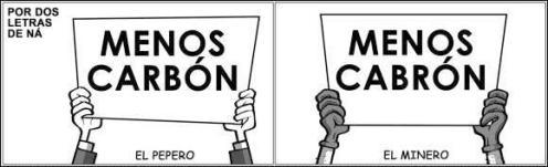 Por dos letras de ná. El pepero: menos carbon, el minero: menos cabrón