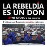La rebeldía es un don. Yo apoyo a los mineros