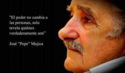 El poder no cambia a las personas, solo revela quien verdaderamente son. José Mújica